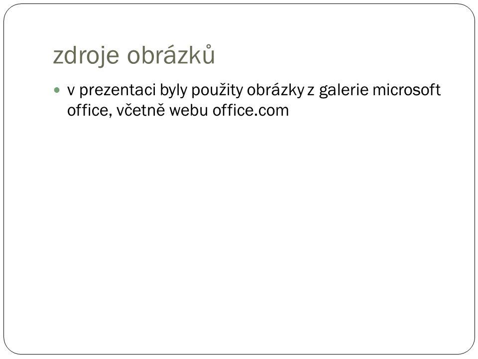 zdroje obrázků v prezentaci byly použity obrázky z galerie microsoft office, včetně webu office.com