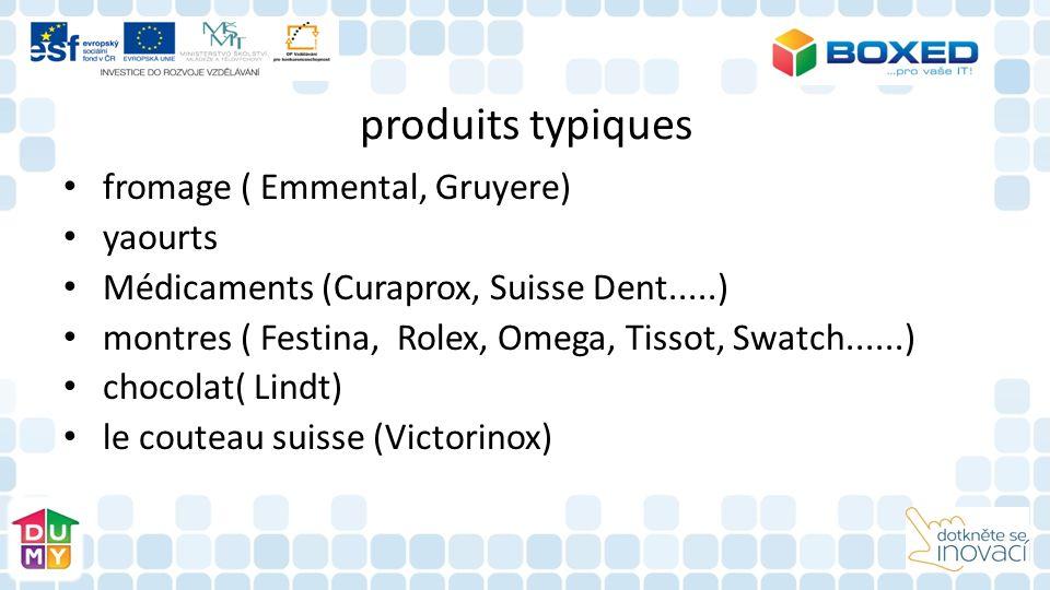 produits typiques fromage ( Emmental, Gruyere) yaourts Médicaments (Curaprox, Suisse Dent.....) montres ( Festina, Rolex, Omega, Tissot, Swatch......) chocolat( Lindt) le couteau suisse (Victorinox)