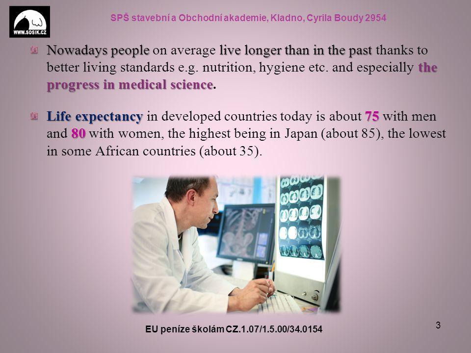 SPŠ stavební a Obchodní akademie, Kladno, Cyrila Boudy 2954 Nowadays people live longer than in the past the progress in medical science Nowadays peop