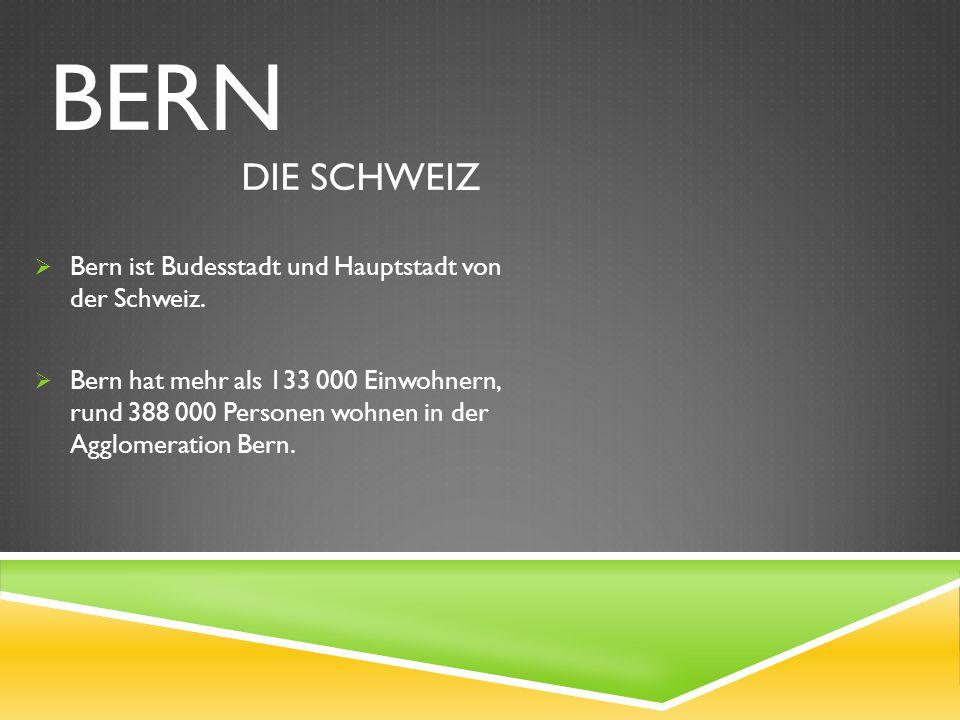 BERN DIE SCHWEIZ  Bern ist Budesstadt und Hauptstadt von der Schweiz.