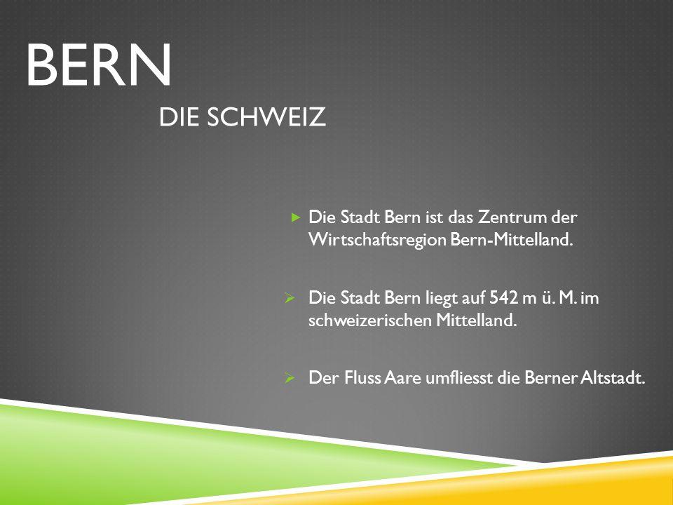  Die Stadt Bern ist das Zentrum der Wirtschaftsregion Bern-Mittelland.