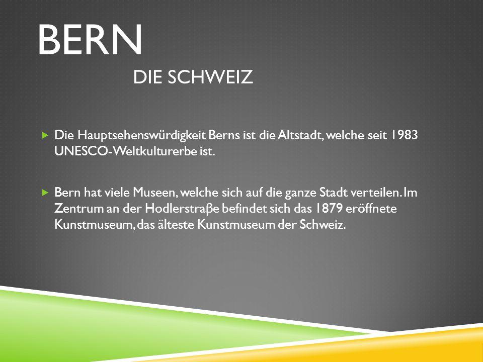  Die Hauptsehenswürdigkeit Berns ist die Altstadt, welche seit 1983 UNESCO-Weltkulturerbe ist.