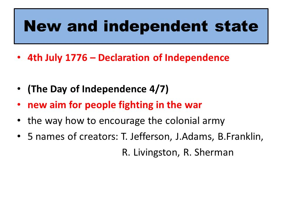 New and independent state 4th July 1776 – Declaration of Independence (The Day of Independence 4/7) new aim for people fighting in the war the way how