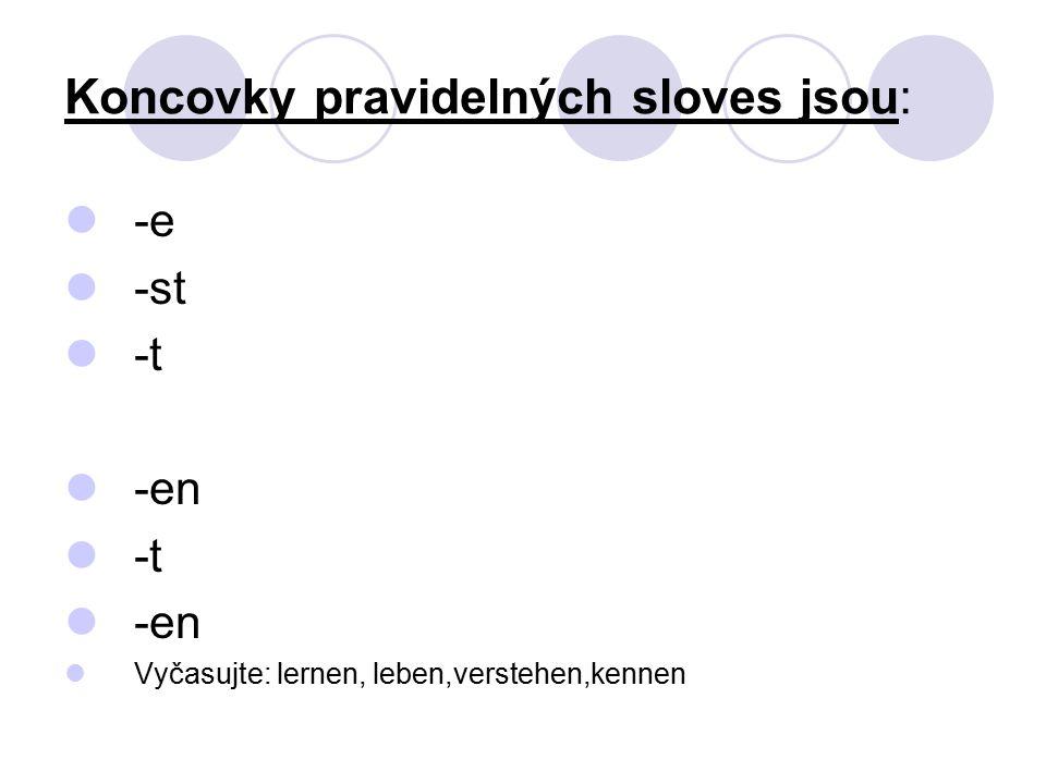 Koncovky pravidelných sloves jsou: -e -st -t -en -t -en Vyčasujte: lernen, leben,verstehen,kennen