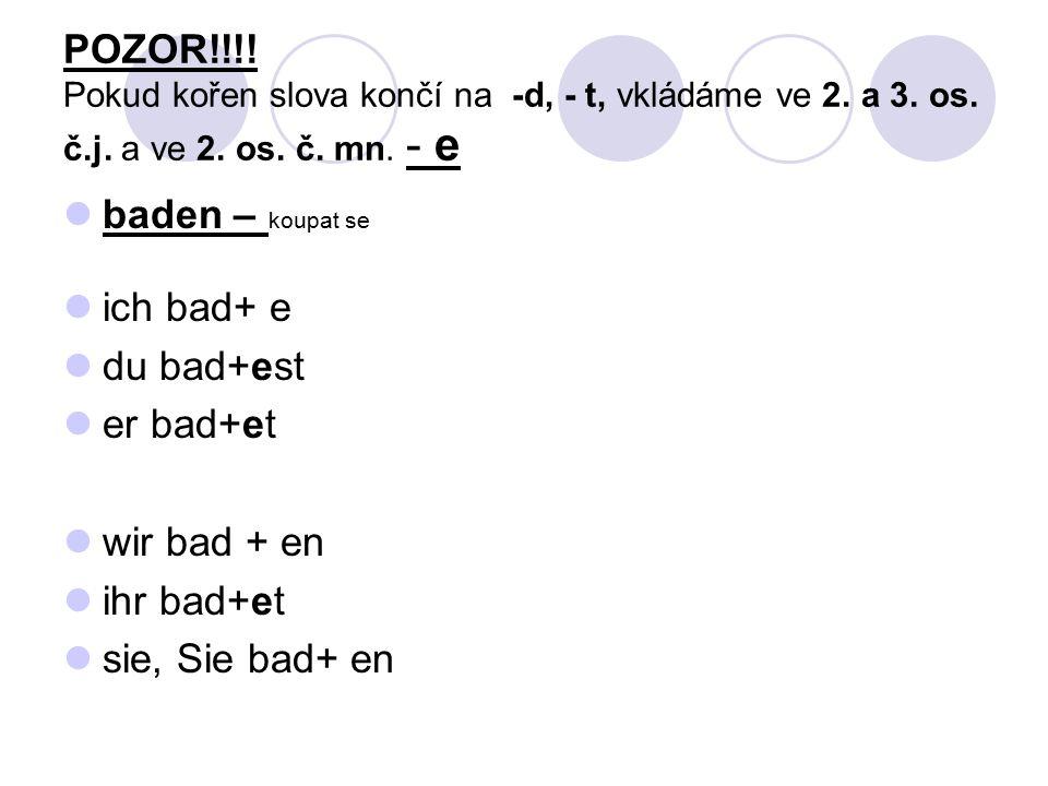 POZOR!!!. Pokud kořen slova končí na -d, - t, vkládáme ve 2.