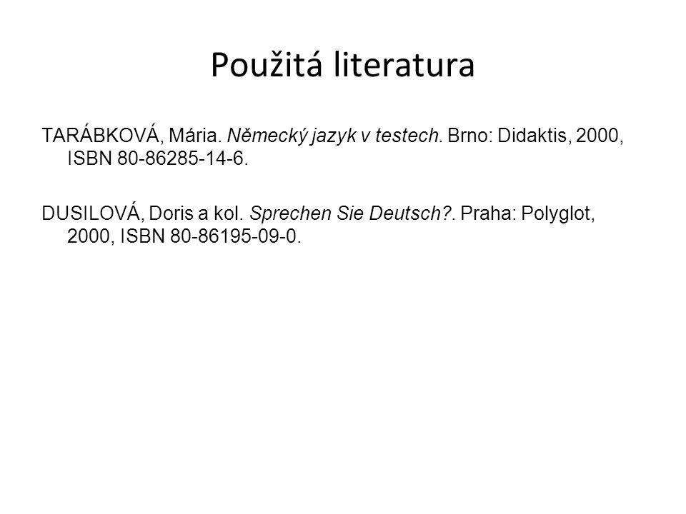 Použitá literatura TARÁBKOVÁ, Mária. Německý jazyk v testech.