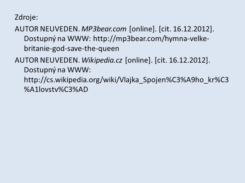 Zdroje: AUTOR NEUVEDEN. MP3bear.com [online]. [cit. 16.12.2012]. Dostupný na WWW: http://mp3bear.com/hymna-velke- britanie-god-save-the-queen AUTOR NE