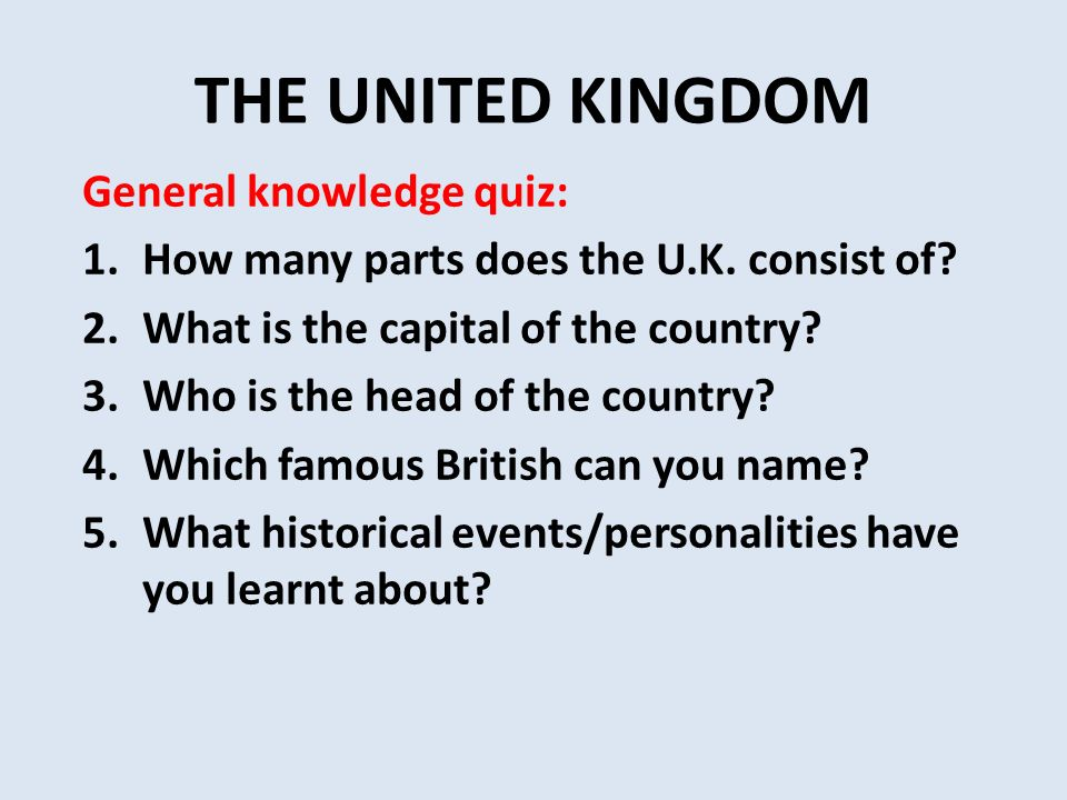 THE UNITED KINGDOM General knowledge quiz: 1.How many parts does the U.K.
