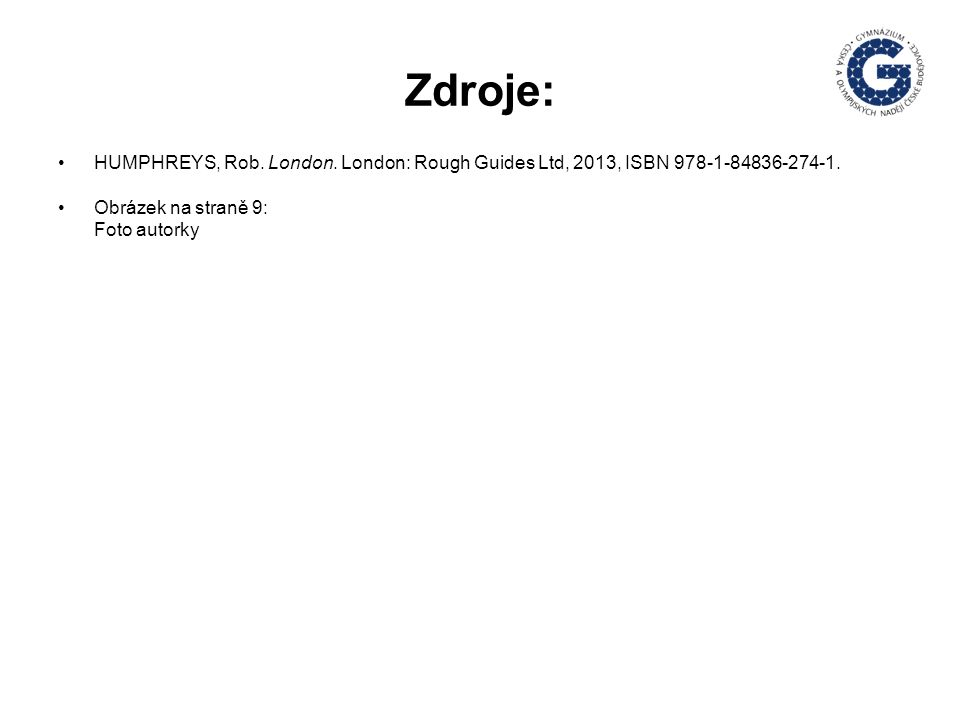 Zdroje: HUMPHREYS, Rob.London. London: Rough Guides Ltd, 2013, ISBN 978-1-84836-274-1.