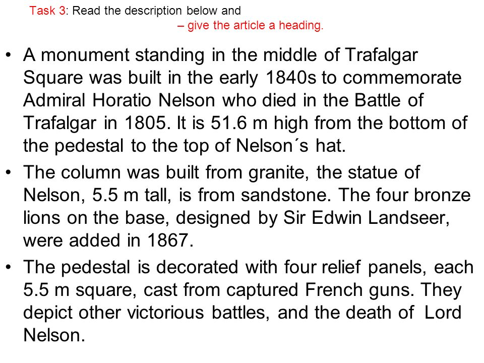 Task 3: Read the description below and – give the article a heading. A monument standing in the middle of Trafalgar Square was built in the early 1840