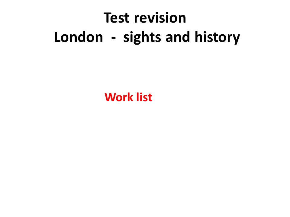 Test revision London - sights and history Work list