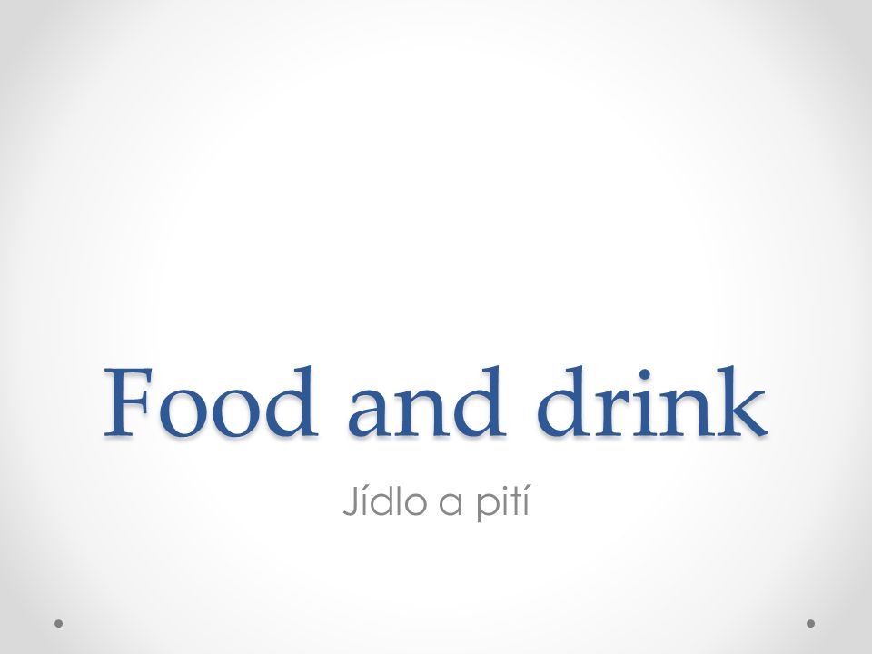 Food and drink Jídlo a pití