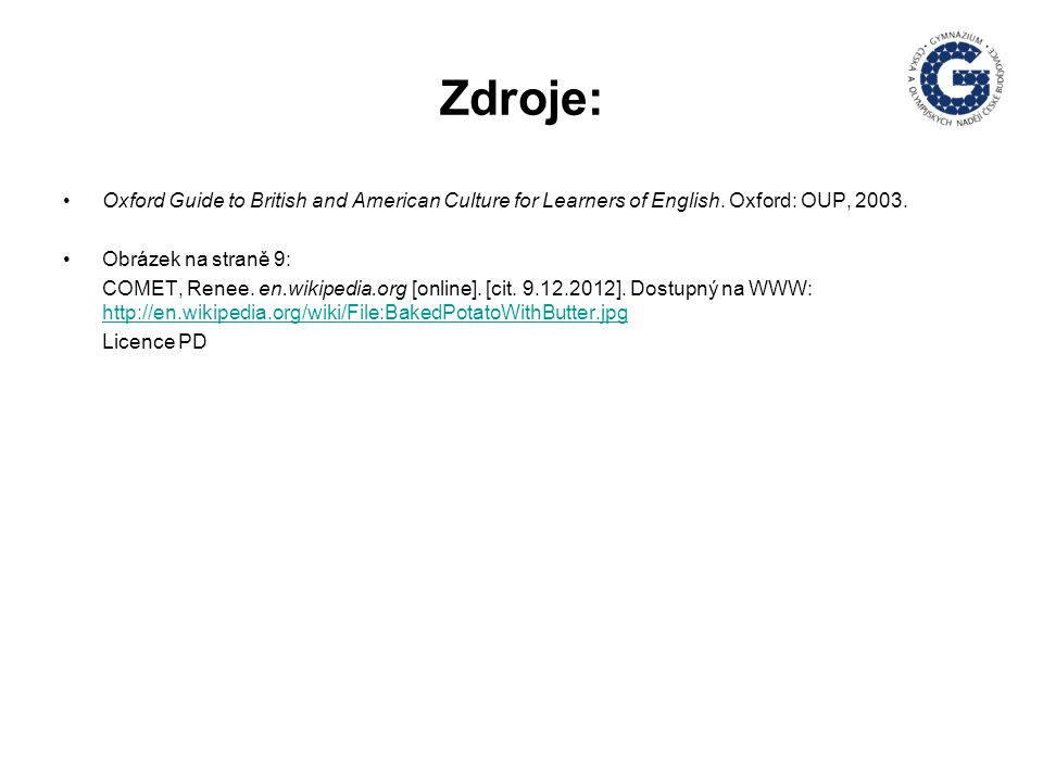 Zdroje: Oxford Guide to British and American Culture for Learners of English. Oxford: OUP, 2003. Obrázek na straně 9: COMET, Renee. en.wikipedia.org [