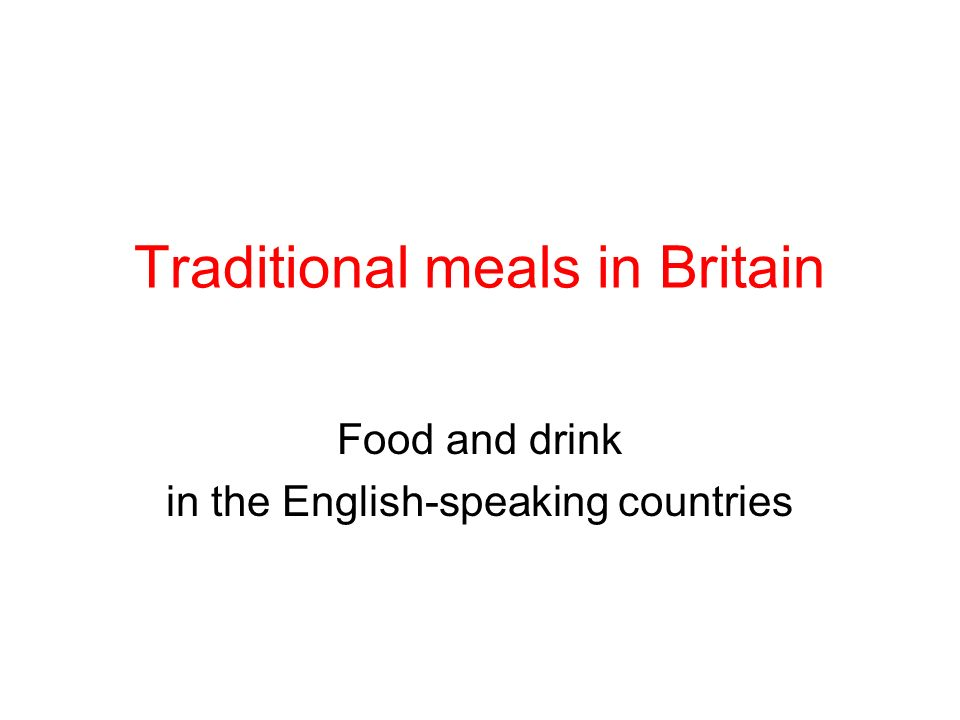 Traditional meals in Britain Food and drink in the English-speaking countries