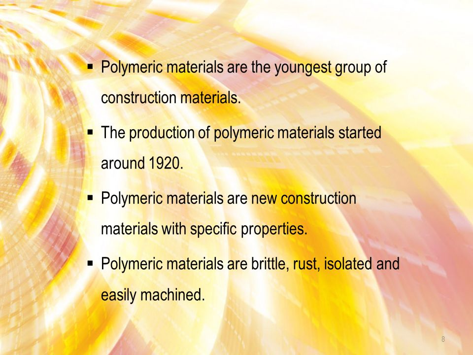  Polymeric materials are the youngest group of construction materials.