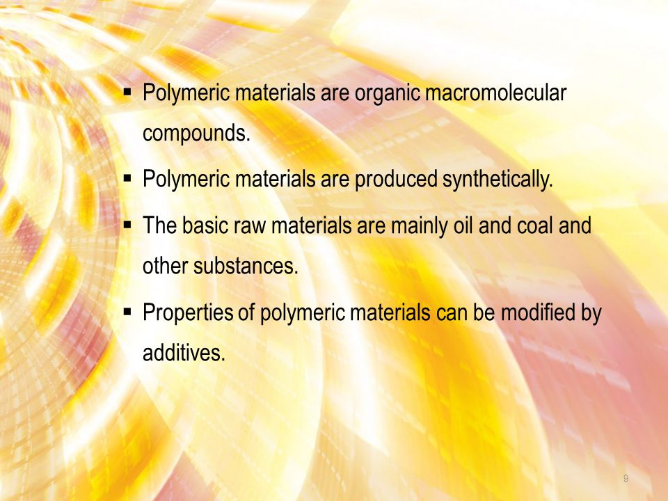  Polymeric materials are the youngest group of construction materials.  The production of polymeric materials started around 1920.  Polymeric mater