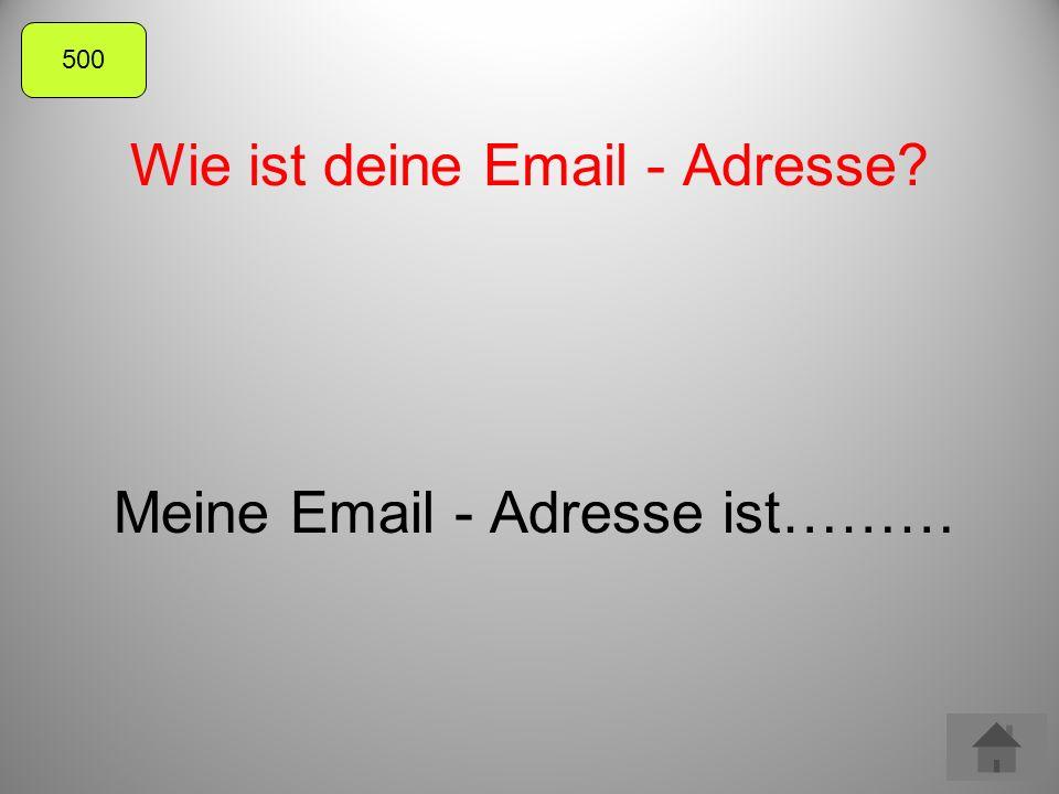 Wie ist deine Email - Adresse Meine Email - Adresse ist……… 500