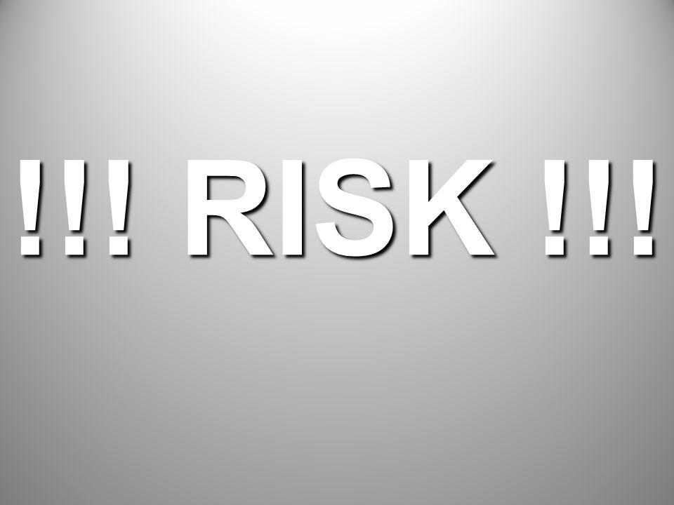 !!! RISK !!!