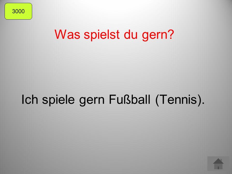 Was spielst du gern Ich spiele gern Fußball (Tennis). 3000