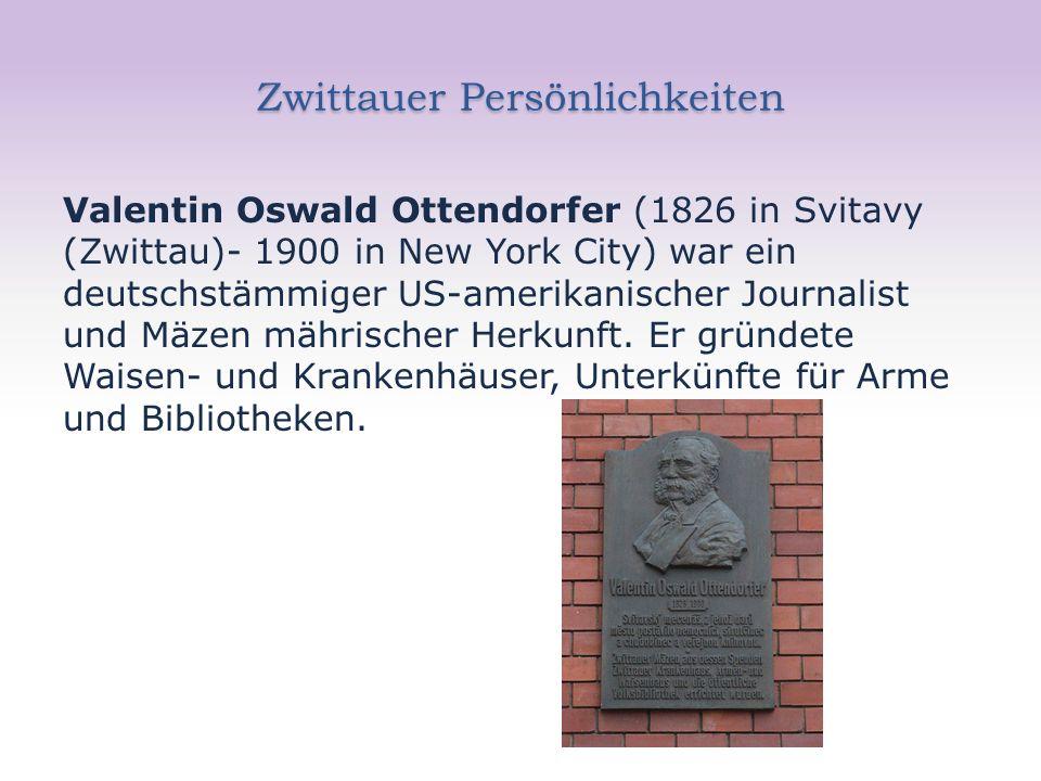 Zwittauer Persönlichkeiten Valentin Oswald Ottendorfer (1826 in Svitavy (Zwittau)- 1900 in New York City) war ein deutschstämmiger US-amerikanischer Journalist und Mäzen mährischer Herkunft.