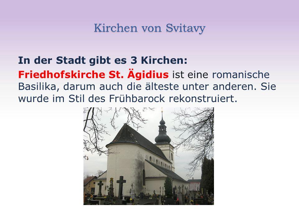 Kirchen von Svitavy In der Stadt gibt es 3 Kirchen: Friedhofskirche St. Ägidius ist eine romanische Basilika, darum auch die älteste unter anderen. Si