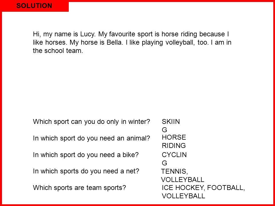 SOLUTION Hi, my name is Lucy. My favourite sport is horse riding because I like horses.