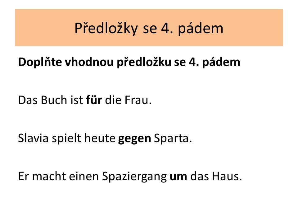 Předložky se 4. pádem Doplňte vhodnou předložku se 4.