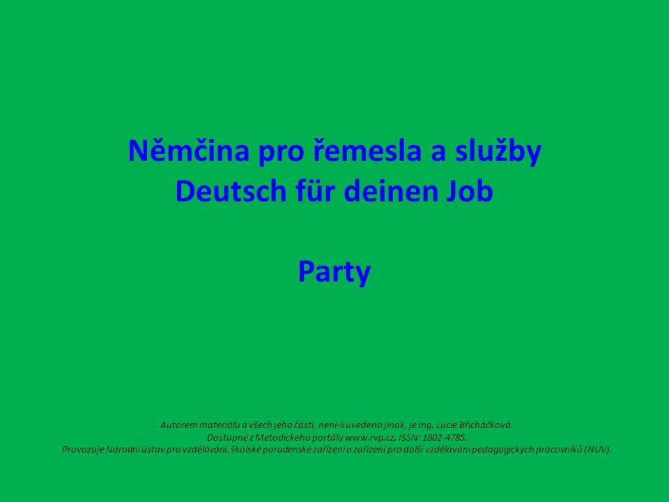 Němčina pro řemesla a služby Deutsch für deinen Job Party Autorem materiálu a všech jeho částí, není-li uvedeno jinak, je Ing.