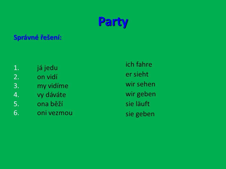 Party Správné řešení: 1.já jedu 2. on vidí 3. my vidíme 4.
