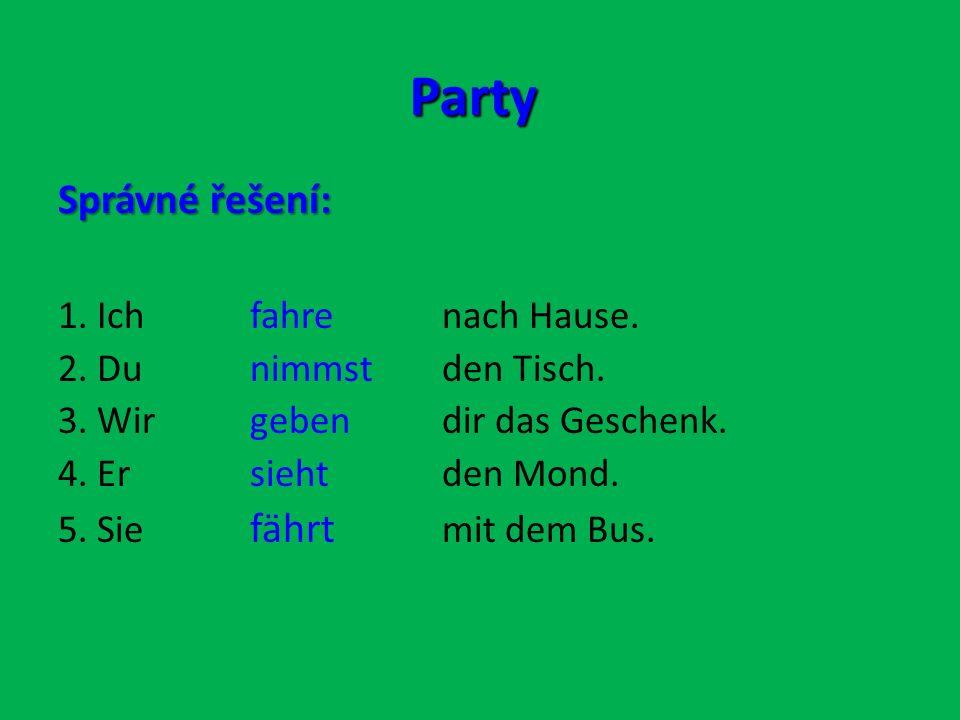 Party Správné řešení: 1.Ich fahrenach Hause. 2. Du nimmstden Tisch.
