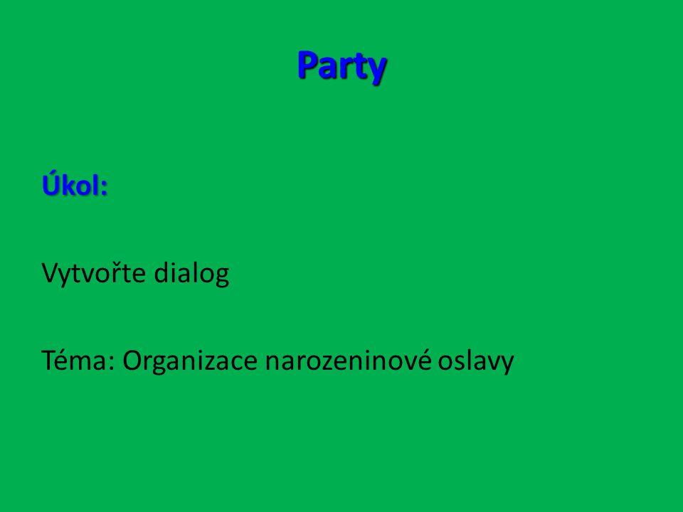 Party Úkol: Vytvořte dialog Téma: Organizace narozeninové oslavy