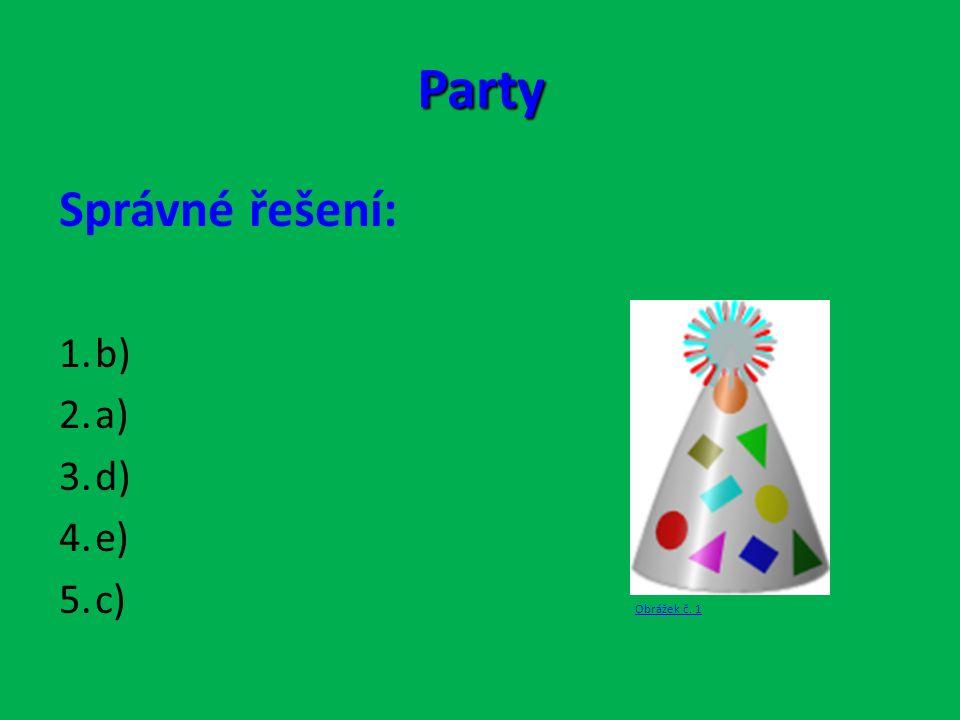 Party Správné řešení: 1.b) 2.a) 3.d) 4.e) 5.c) Obrážek č. 1 Obrážek č. 1