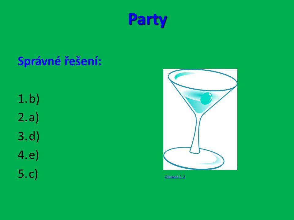 Party Správné řešení: 1.b) 2.a) 3.d) 4.e) 5.c) Obrázek č. 2 Obrázek č. 2