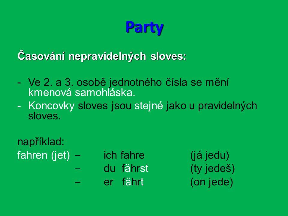 Party Časování nepravidelných sloves: -Ve 2. a 3.