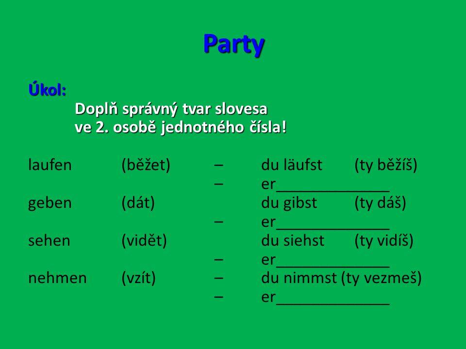 Party Úkol: Doplň správný tvar slovesa ve 2.osobě jednotného čísla.