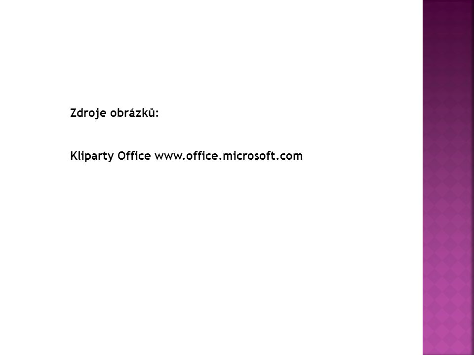 Zdroje obrázků: Kliparty Office www.office.microsoft.com