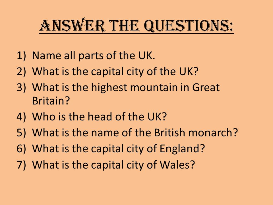 ANSWER THE QUESTIONS: 1)Name all parts of the UK. 2)What is the capital city of the UK.