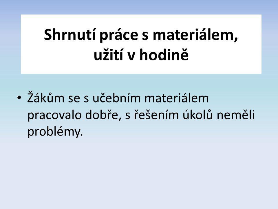 Shrnutí práce s materiálem, užití v hodině Žákům se s učebním materiálem pracovalo dobře, s řešením úkolů neměli problémy.