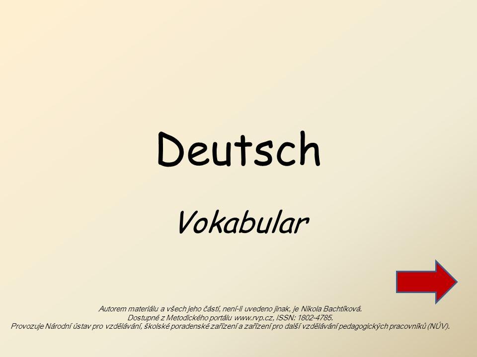 Deutsch Vokabular Autorem materiálu a všech jeho částí, není-li uvedeno jinak, je Nikola Bachtíková.