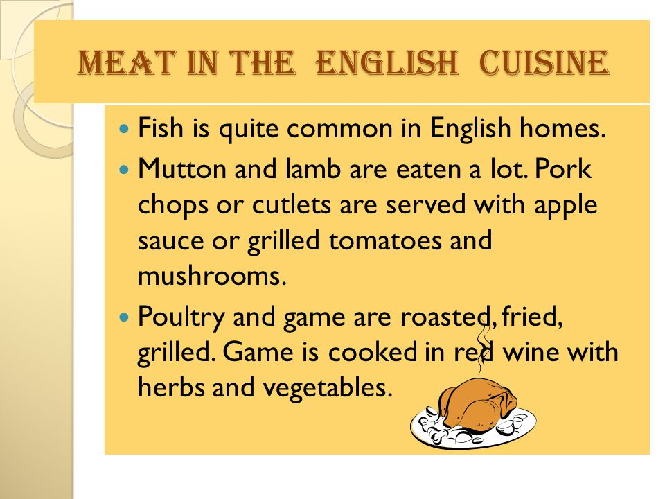 meat in the English Cuisine meat in the English Cuisine Fish is quite common in English homes.