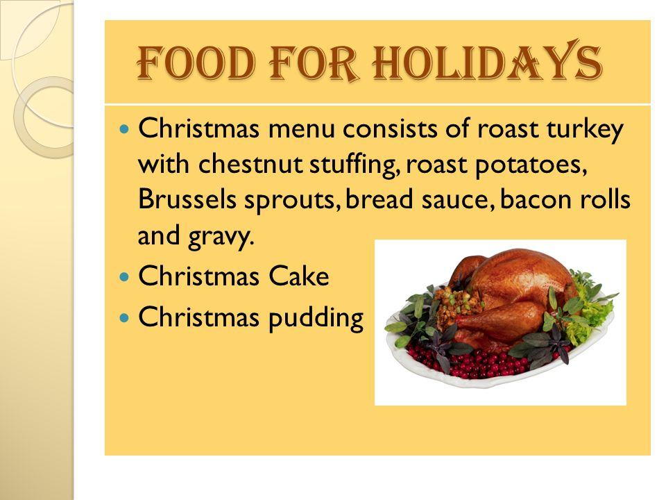 Food for holidays Food for holidays Christmas menu consists of roast turkey with chestnut stuffing, roast potatoes, Brussels sprouts, bread sauce, bac