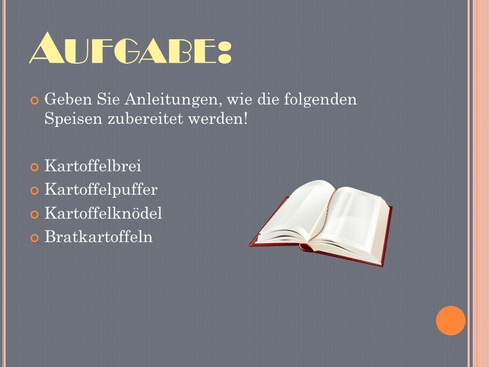 A UFGABE : Geben Sie Anleitungen, wie die folgenden Speisen zubereitet werden.