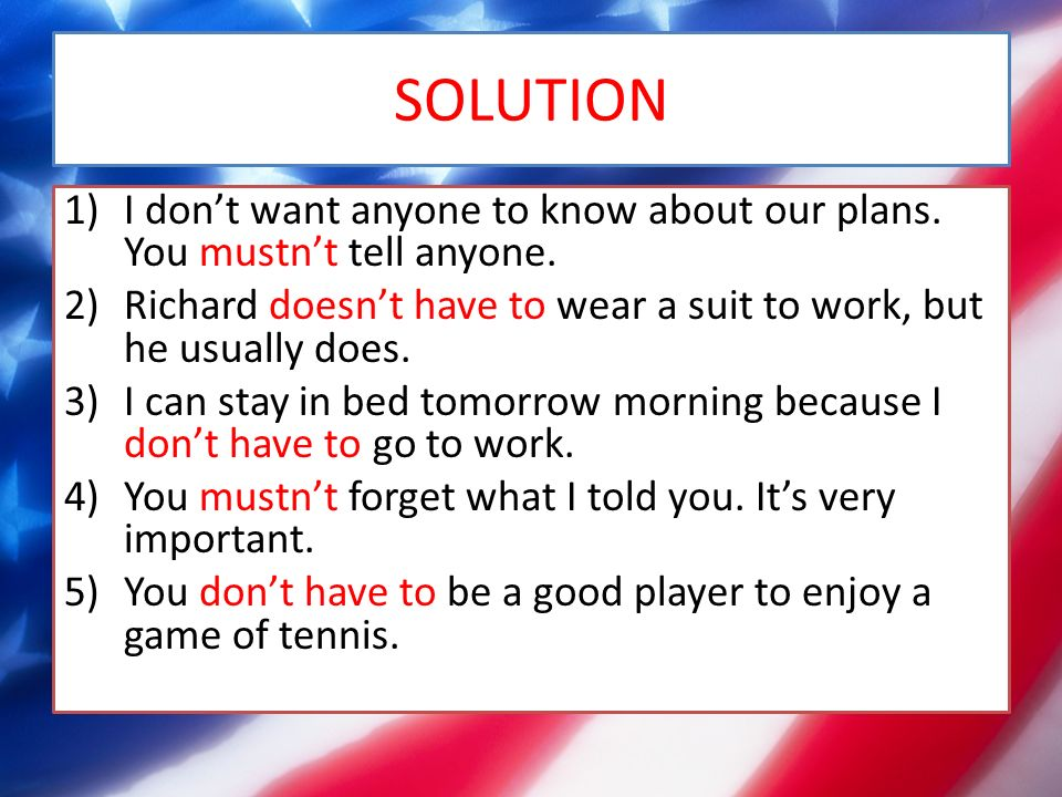 SOLUTION 1)I don't want anyone to know about our plans.