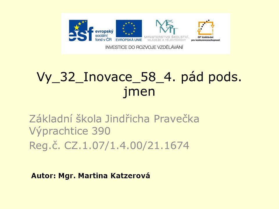 Vy_32_Inovace_58_4. pád pods. jmen Základní škola Jindřicha Pravečka Výprachtice 390 Reg.č.