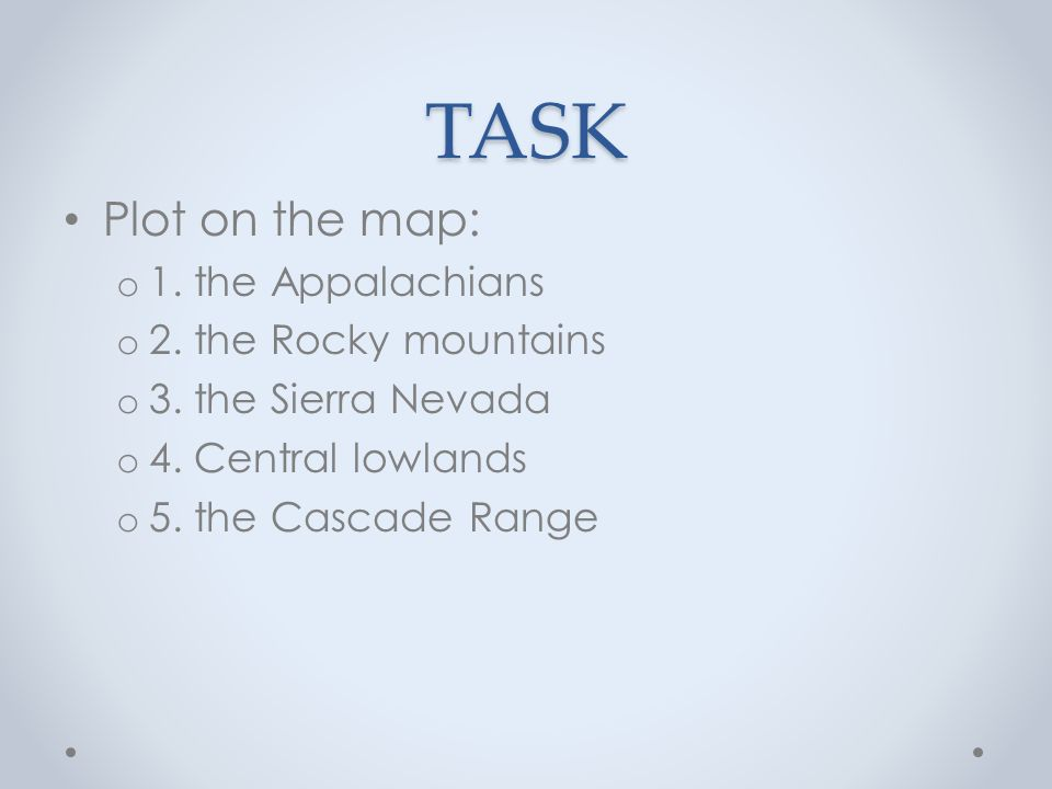 TASK Plot on the map: o 1. the Appalachians o 2. the Rocky mountains o 3.