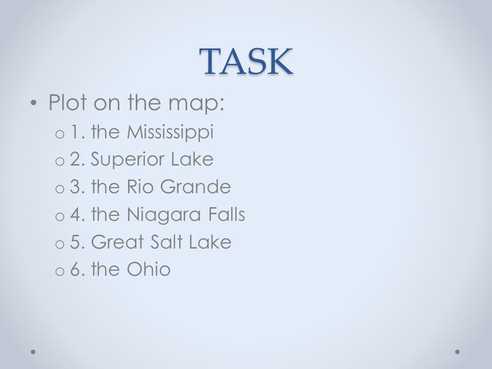 TASK Plot on the map: o 1. the Mississippi o 2. Superior Lake o 3.