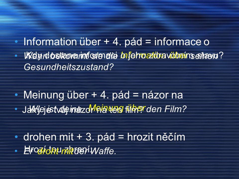 Information über + 4. pád = informace o Wann bekommt sie die seinen Gesundheitszustand.