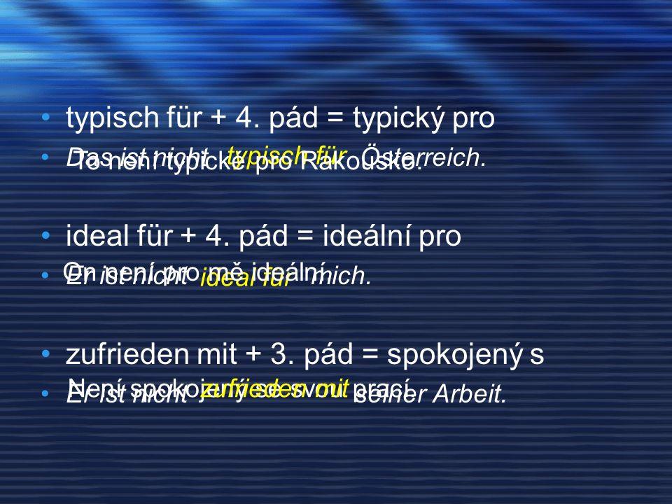 typisch für + 4. pád = typický pro Das ist nicht Österreich.