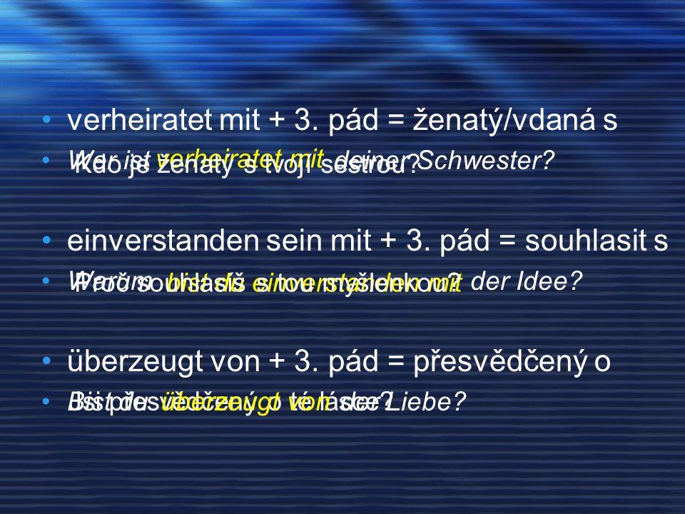 verheiratet mit + 3.pád = ženatý/vdaná s Wer ist deiner Schwester.