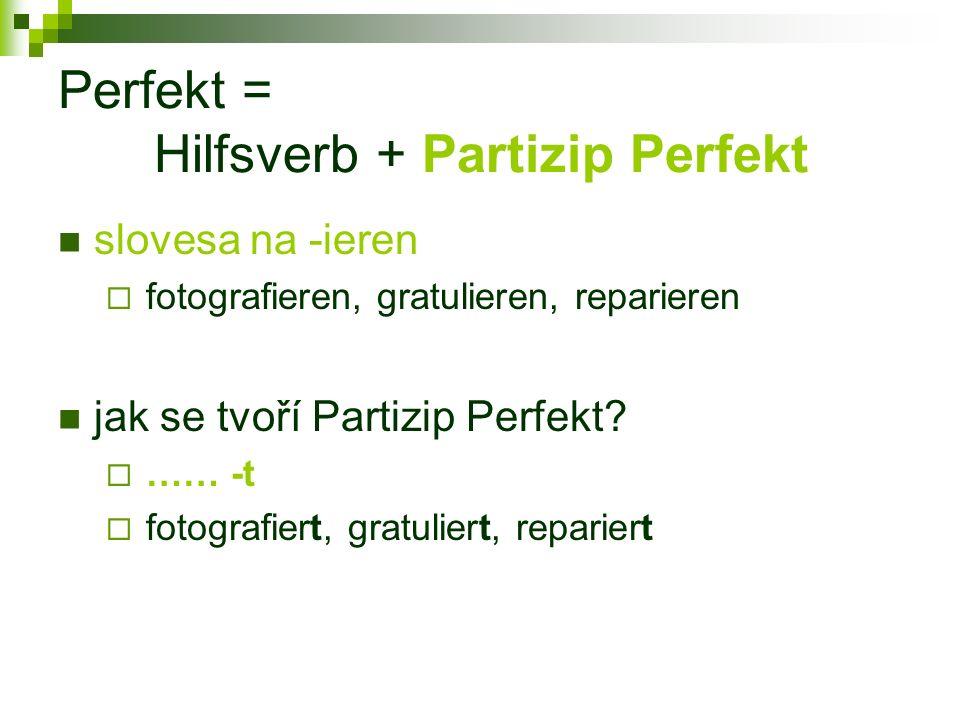 Perfekt = Hilfsverb + Partizip Perfekt slovesa na -ieren  fotografieren, gratulieren, reparieren jak se tvoří Partizip Perfekt.